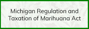 Michigan Regulation and Taxation of Marihuana Act