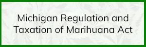 Michigan Regulation and Taxation of Marihuana Act